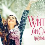 Easy and Quick Skin Care Tips to Brace the Winter
