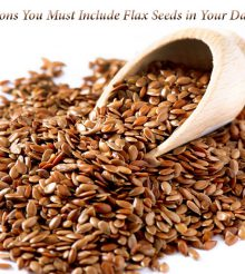 10 Reasons Why You Must Include Flax Seeds in Your Daily Intakes