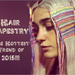 9 Hottest Hair Tapestry Trends That You Ought To Try!!!