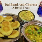 Dal Baati Churma – A Royal Delight From The Land of Mysterious Desserts