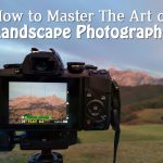 7 Landscape photography tips to capture wall-worthy photos