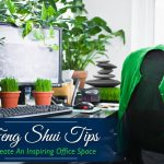 9 Feng Shui Tips to Boost Your Performance And Increase Your Productivity At Work