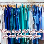 Fashion Trends that will make you look Fabulously Glam
