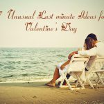 7 Unusual Last Minute Ideas for Valentine's Day