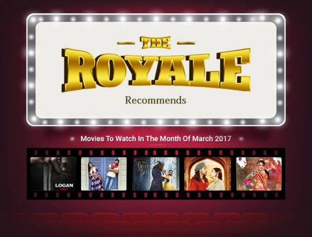 Top Five Movies to watch out for in the month of March @TheRoyaleIndia