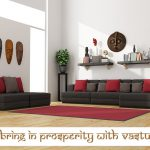 10 Vastu Tips to bring wealth, money and prosperity into your lives!