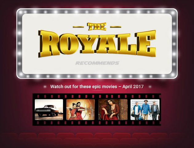 Movies to Watch Out for in the Month of April @TheRoyaleIndia