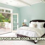 Tips & Tricks for a Cool Home During Summer