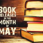 5 Books Releases in May 2017 that are Worth the Wait
