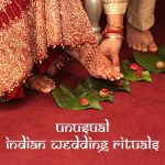 11 Unique Wedding Rituals in India