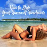 How to Style your Summer Beachwear