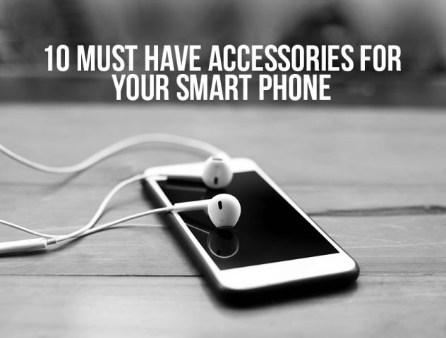 10 Must Have Accessories for your Smart Phone @TheRoyaleIndia
