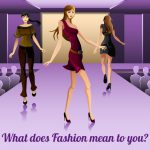 What does Fashion mean to you?