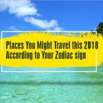 Places You Might Travel this 2018, According to Your Zodiac sign