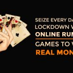 Seize Every Day of Lockdown with Online Rummy Games to Win Real Money!