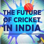 The Future of Cricket in India