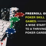 Freeroll Online Poker Skill Games: A Wise Start to a Thriving Poker Career